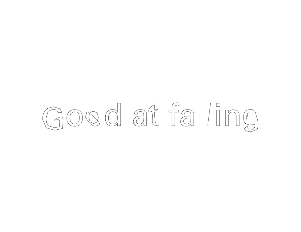"""Slightly distorted text that reads, """"Good at falling."""""""