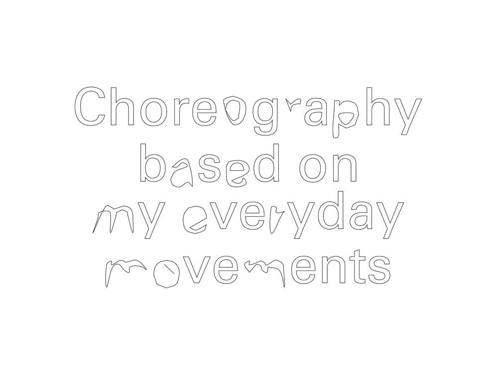 """Slightly distorted text that reads, """"Choreography based on my everyday movements."""""""