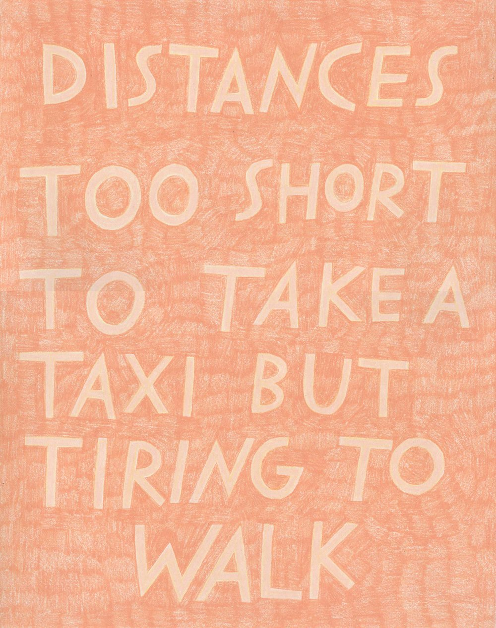 """""""Distances to short to take a taxi but tiring to walk,"""" in light salmon pink on dark salmon pink."""