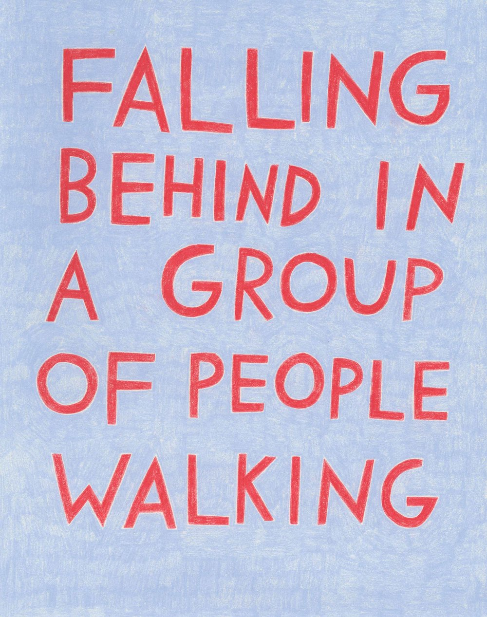 """Falling behind in a group of people walking,"" in bright red on light blue."