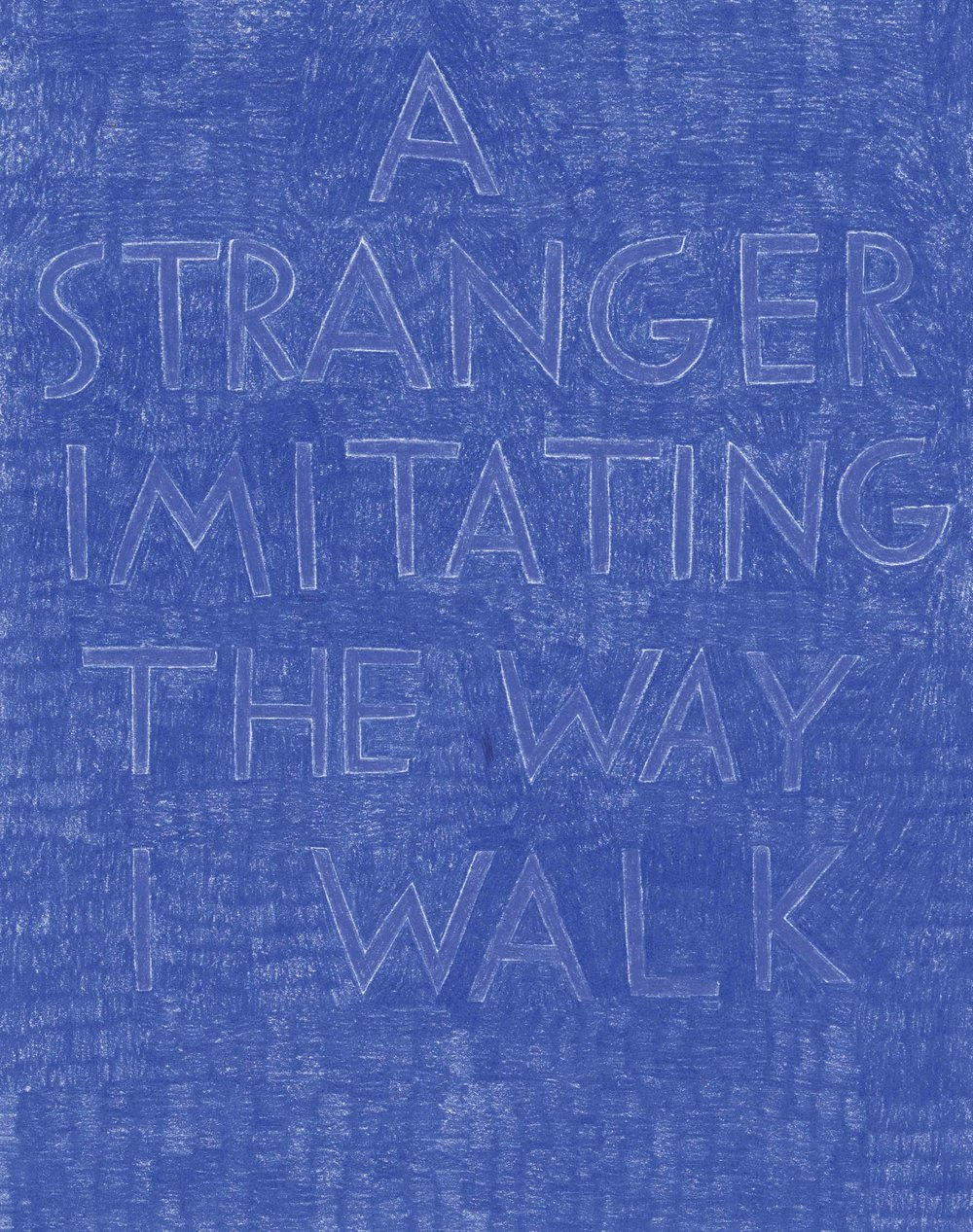 """A stranger imitating the way I walk,"" in dark blue on dark blue."