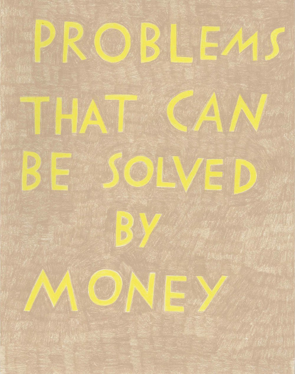 """""""Problems that can be solved by money,"""" in bright canary yellow on beige."""