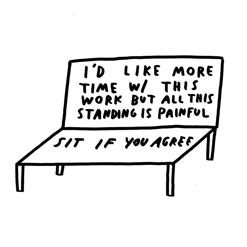 "A bench with text on it that reads, ""I'd like more time w/ this work but all this standing is painful. Sit if you agree."""