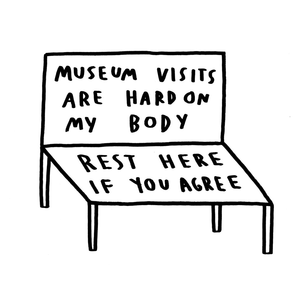 "A sketch of a bench with text on it that reads, ""Museum visits are hard on my body. Rest here if you agree."""
