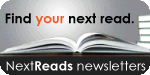 Next Reads - The NextReads Newsletters provide a curated list of new books worth examining in various genres. Titles are linked to our Online Card Catalog, so you can easily see if we have a copy. Newsletters come weekly, bimonthly, or monthly, depending on the specific list.