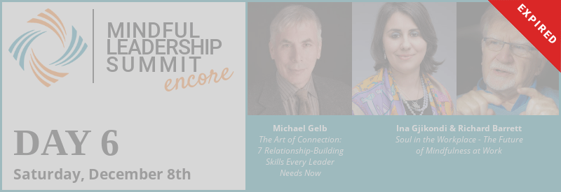 Day 6 - Encore of 5th Mindful Leadership Summit Available Saturday, December 8 7AM EST Expires Sunday, December 9 7AM EST