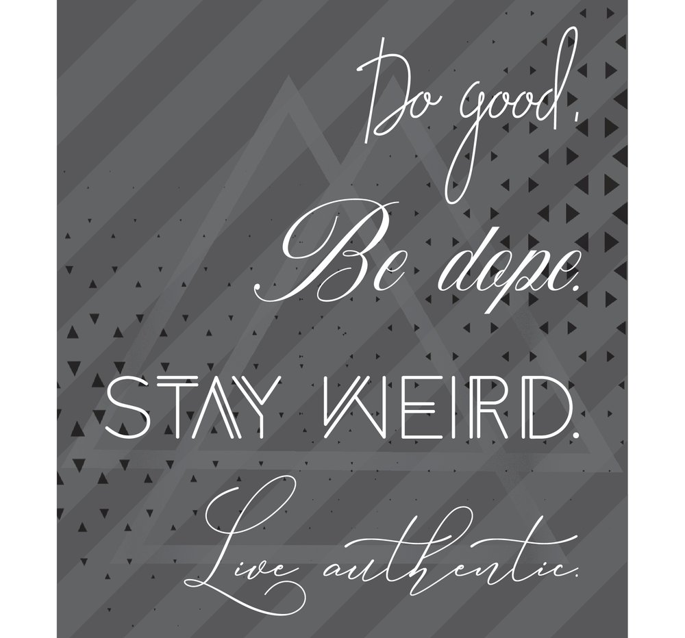 do+good+be+dope+stay+weird+live+authentic.jpg