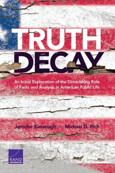 Cover of the book Truth Decay: An Initial Exploration of the Diminishing Role of Facts and Analysis in American Public Life by Jennifer Kavanagh and Michael D. Rich, published by the RAND Corporation, Santa Monica CA in 2018