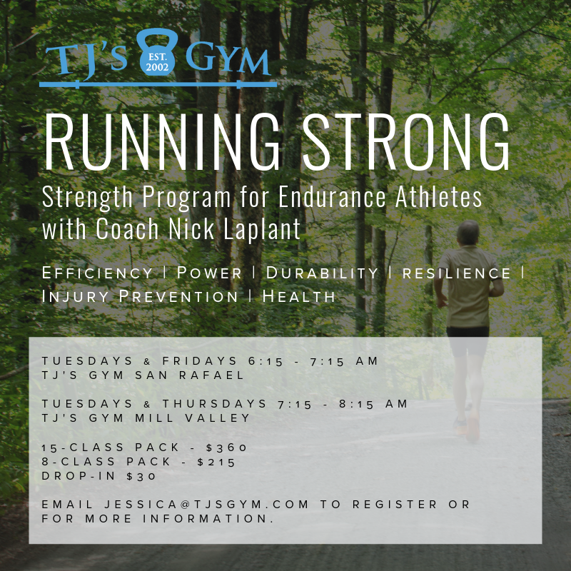 Program Foundations:    •Injury prevention/Consistency  Strength training builds stronger, more resilient connective tissues (muscle, bone, tendon, ligament), allowing athletes to train harder and with more frequency, all while avoiding injury.  •Efficiency/Muscular Power Power is a necessity for success in distance running. Our Running Strong program aims to increase runners' ability to create and access power.  •Longevity/Health While running has significant cardiovascular benefits, it often falls short when it comes to balance and sustainability. We will address issues and ailments common to runners, with the goal of enabling athletes to enjoy running for years to come.    Coach Nick Laplant is a Marin County native who grew up running the trails of Mt. Tam. He ran competitively for Tam High and earned a scholarship to Humboldt State, where he competed in Cross Country and Track and Field. Nick has competed in a number of demanding local races, including the Dipsea, and the Mt. Tam Hill Climb, and he is thrilled to be helping others reach their running potential in the beautiful running backdrop of Marin.
