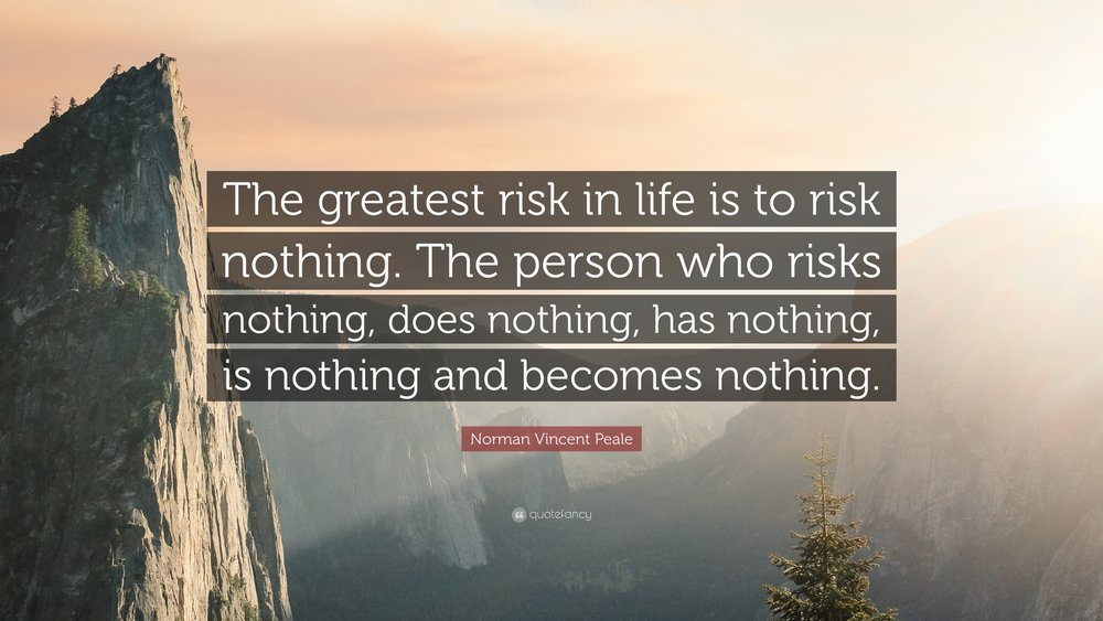 230161-Norman-Vincent-Peale-Quote-The-greatest-risk-in-life-is-to-risk.jpg