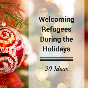 The holidays can be an especially lonely time for refugee, so here is a list of 30 ideas for welcoming refugee during the holidays.