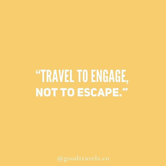 Our motto, our mantra, always. // #goodtravels #traveltoengage #grouptravel #transformativetravel #voluntourism #ecotourism #sustainabletourism