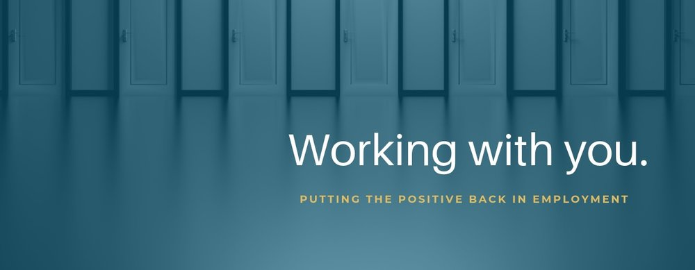 Working with you. Putting the positive back in employment!
