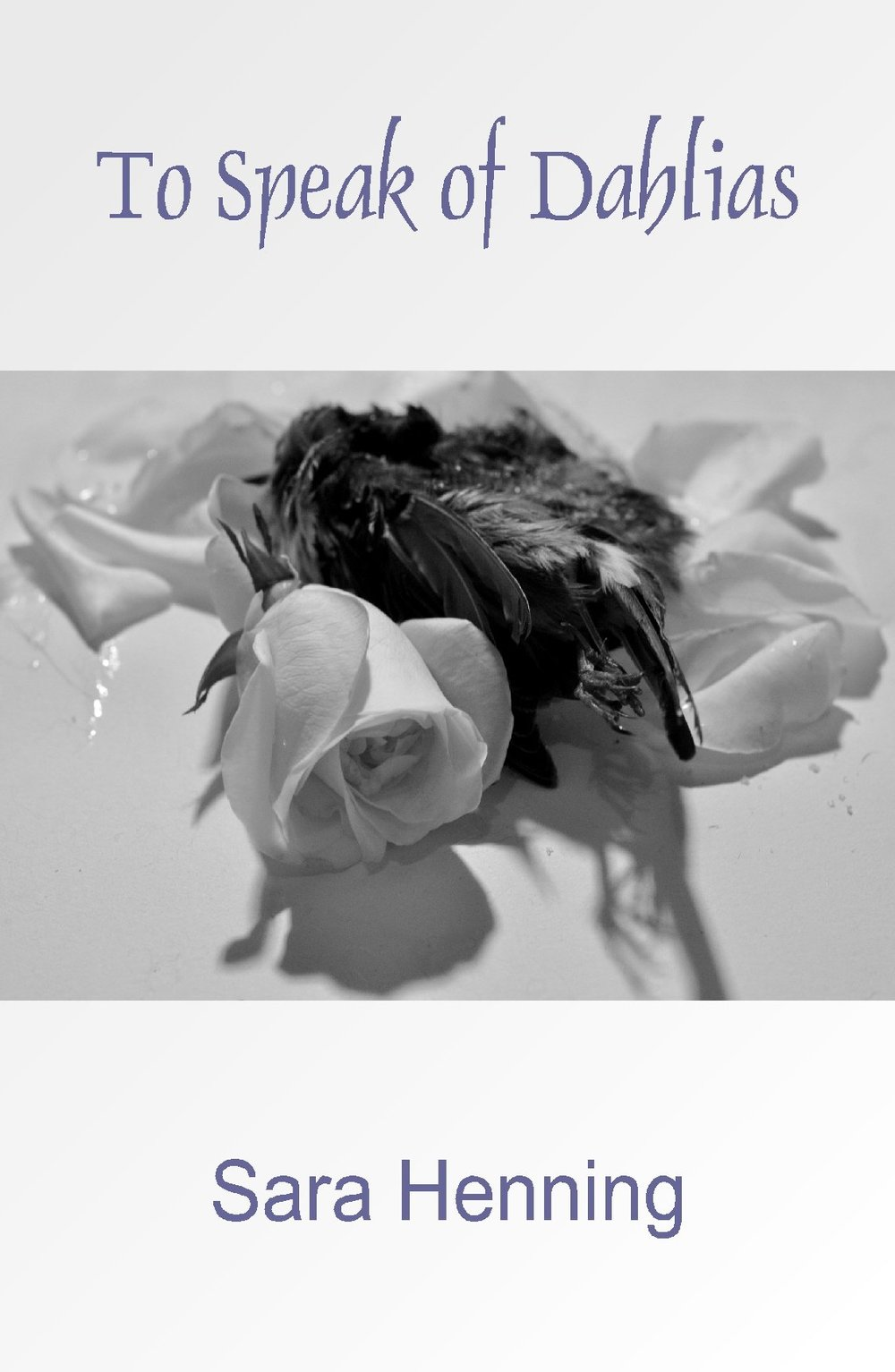 "To Speak of Dahlias - Finishing Line Press""Beneath the lush and elaborate lyric surfaces of Sara Henning's poems one finds edgy and haunted narratives. The poems radiate with the uncanny, the dis-ease of a troubling dream, of déjà vu, of clairvoyance. The familiar here is strange, the strange familiar.""–Eric Pankey"
