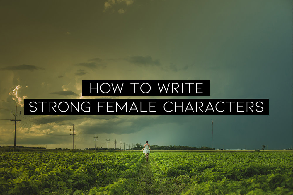 how to write strong female characters.jpg