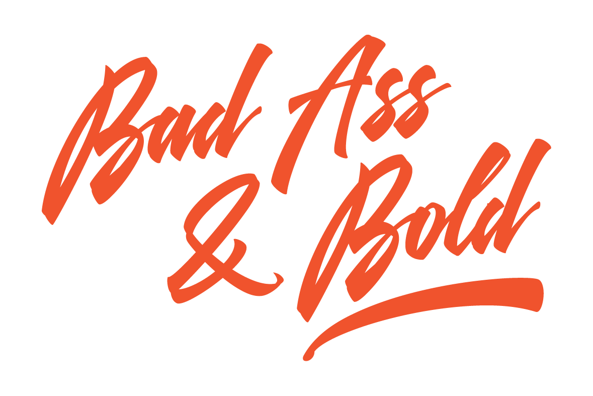 Bad Ass & Bold