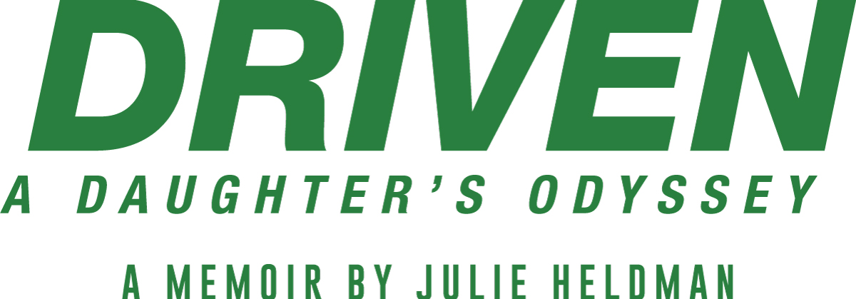 DRIVEN: A DAUGHTER'S ODYSSEY by Julie Heldman