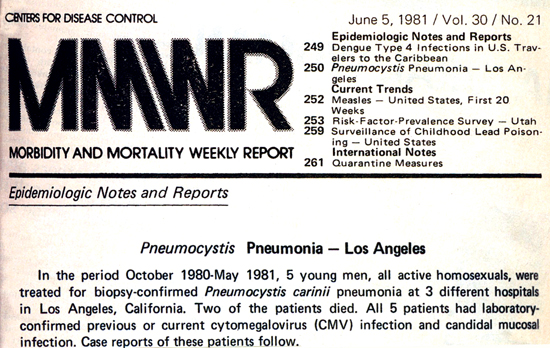 The MMWR June 5th 1981   Reported by MS Gottlieb, MD, HM Schanker, MD, PT Fan, MD, A Saxon, MD, JD Weisman, DO, Div of Clinical Immunology-Allergy, Dept of Medicine, UCLA School of Medicine; I Pozalski, MD, Cedars-Mt. Sinai Hospital, Los Angeles; Field Services Div, Epidemiology Program Office, CDC.