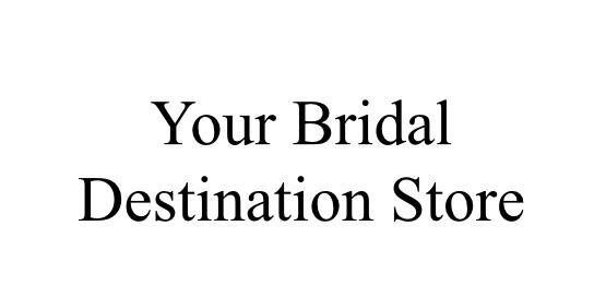 Your Bridal Destination Store