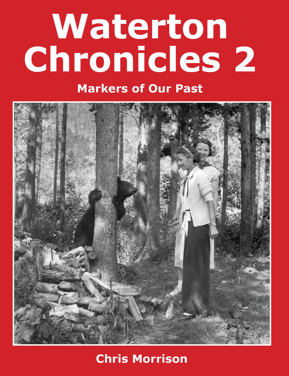 The cover of  Waterton Chronicles 2: Markers of Our Pastm  which features a picture of two ladies near a small bear.