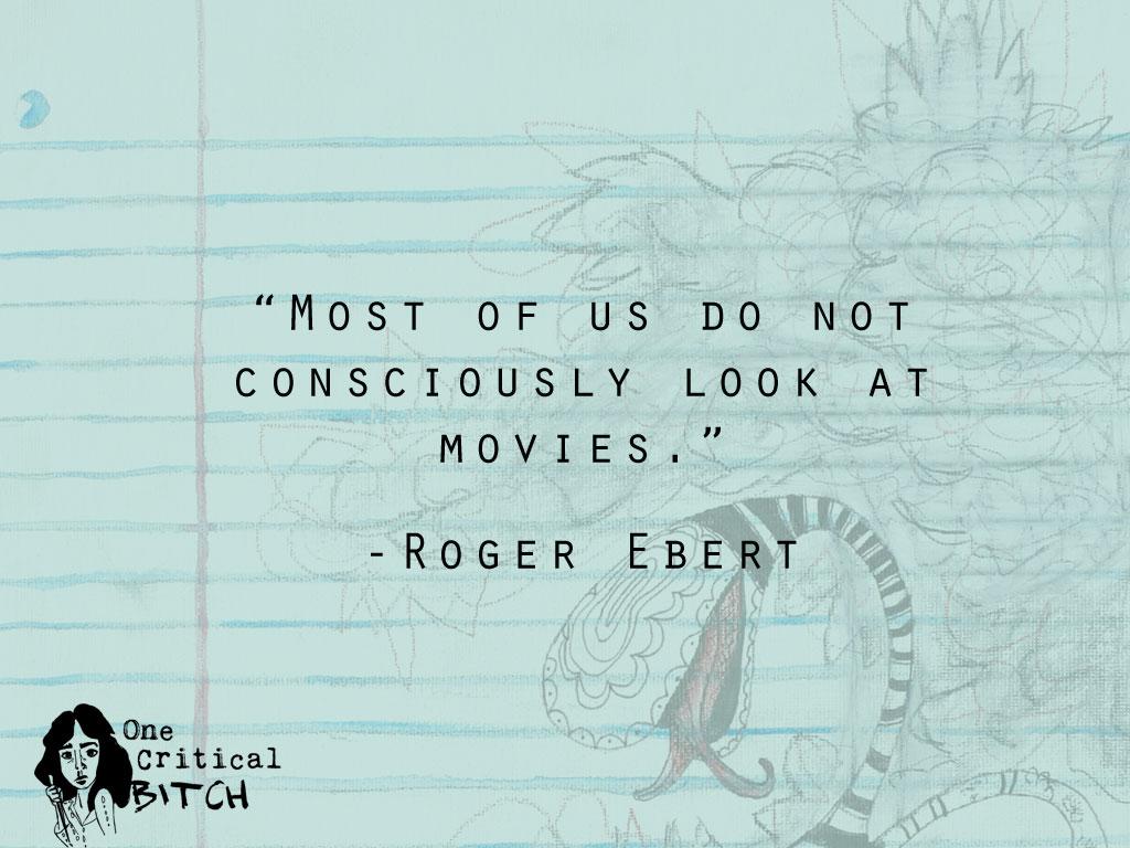 Roger Ebert Quote | onecriticalbitch.com