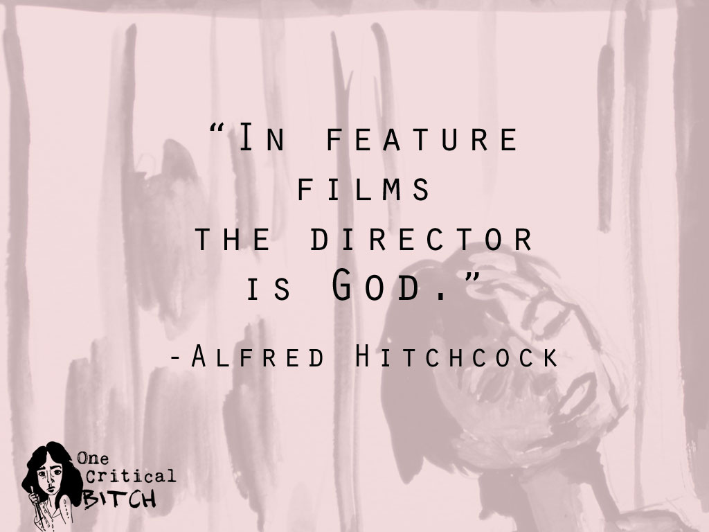"""In feature films the director is God."" - Alfred Hitchcock Quote