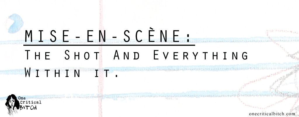 Mise-en-scene is the KEY to reading a film | Read more from The Visual Literacy Primer (Part 2): Reading The Shot on onecriticalbitch.com