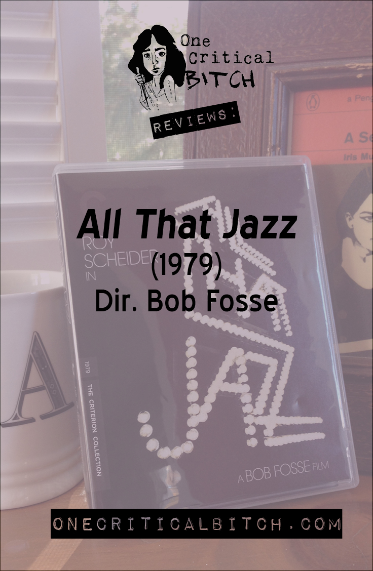 A review of Bob Fosse's 1979 film All That Jazz, the first film in the February Chick Flick series | onecriticalbitch.com