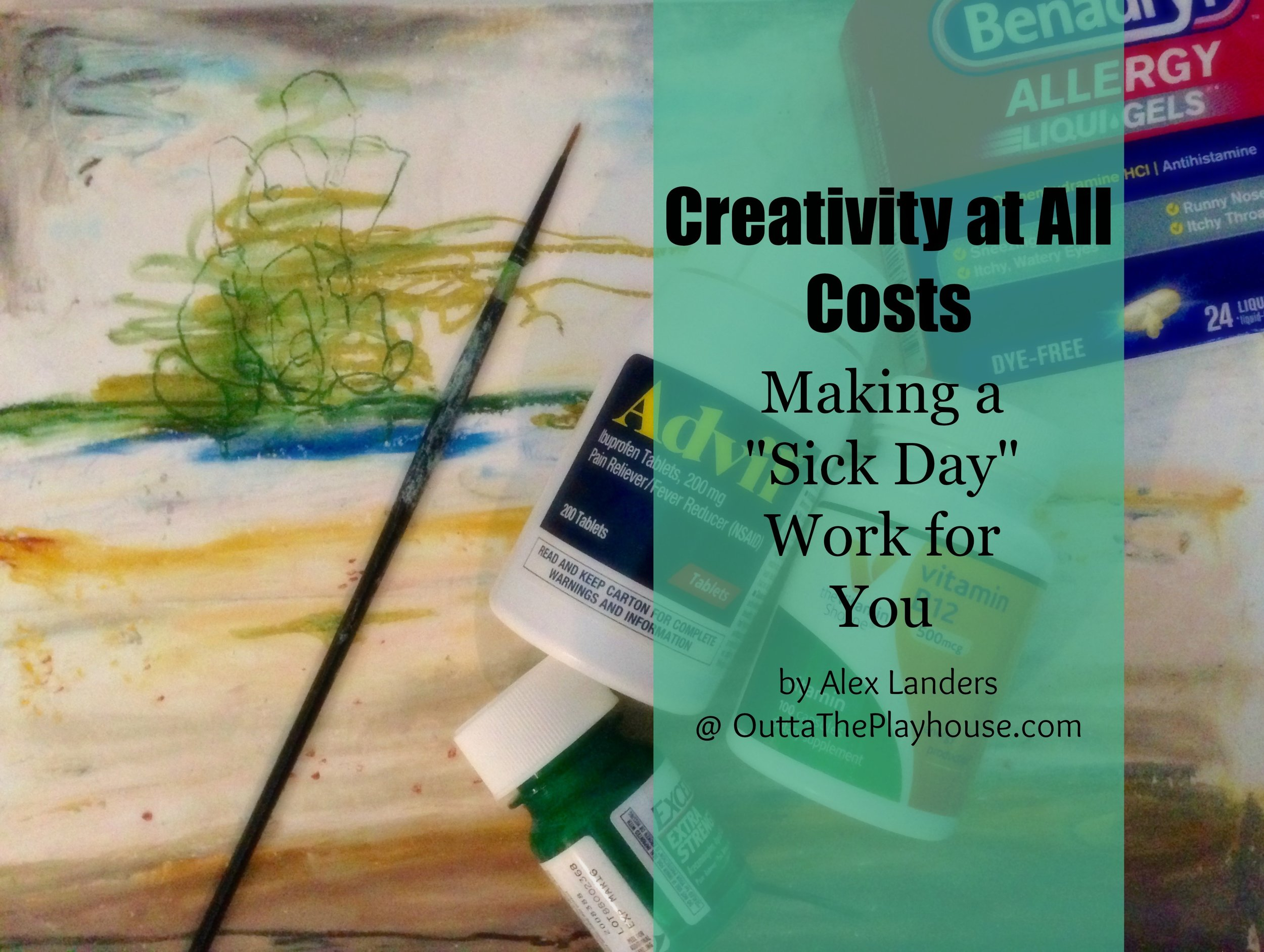 Creativity at All Costs: The Art of Working With Illness | originally published on OuttaThePlayhouse.com
