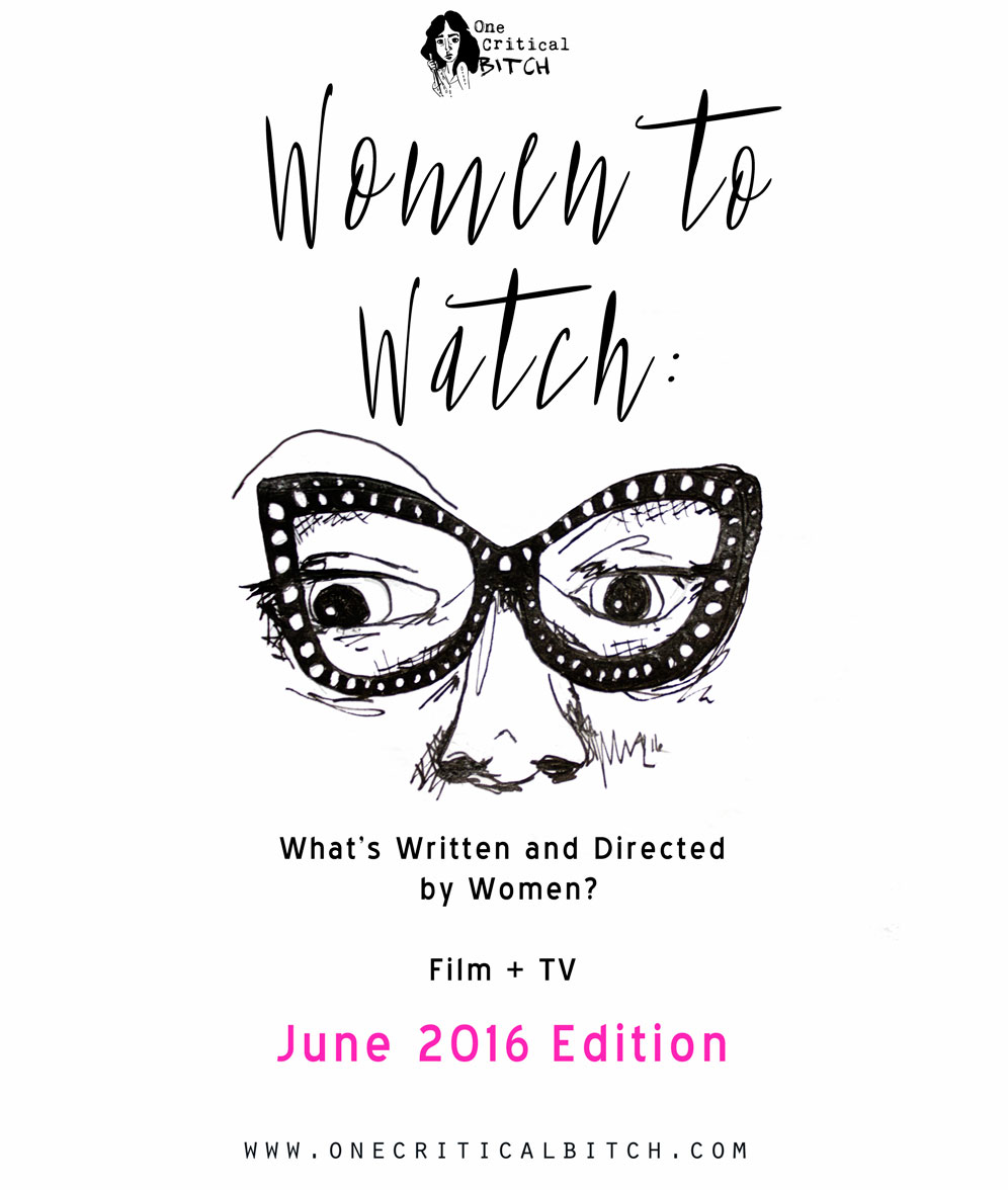 Women to Watch: June Television and Film Written, Directed, and Created by Women | Only on onecriticalbitch.com