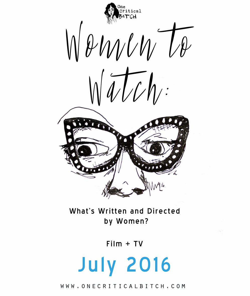 Women to Watch: July New Releases | Television and Film Written, Directed, and Created by Women | Only on onecriticalbitch.com