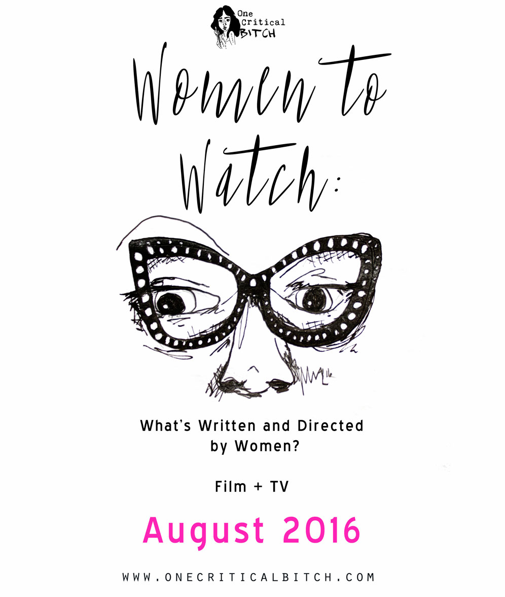 Women to Watch: August New Releases | Television and Film Written, Directed, and Created by Women | See the whole list on onecriticalbitch.com