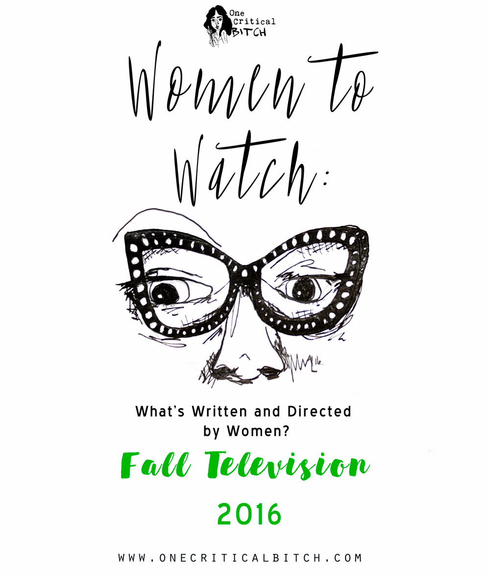 Women to Watch: Fall TV 2016 Edition | September is the premiere of the Fall Television line-up. Here's everything created by women this month | See the whole list on onecriticalbitch.com