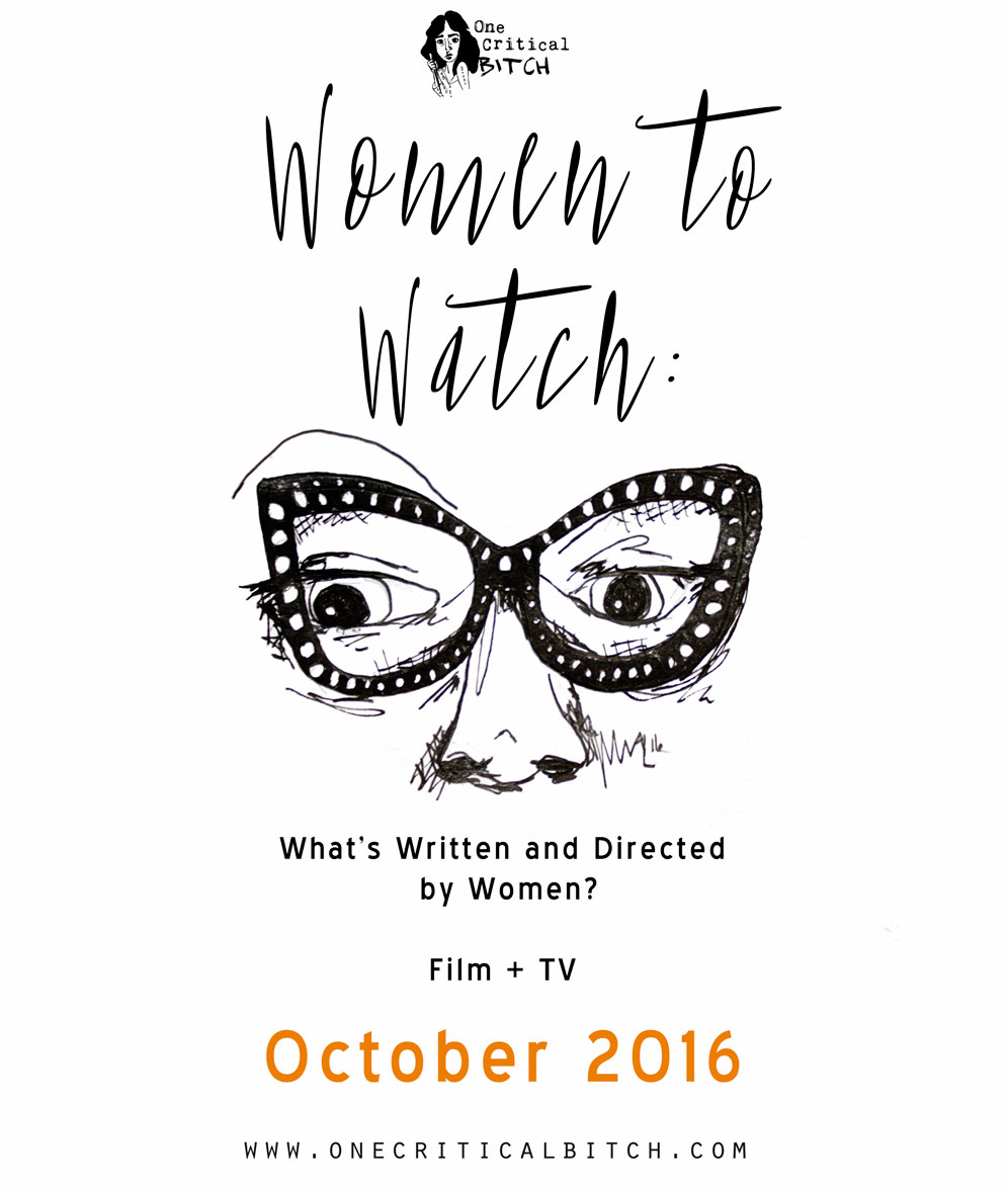 Women to Watch: October New Releases | Television and Film Written, Directed, and Created by Women | See the whole list on onecriticalbitch.com