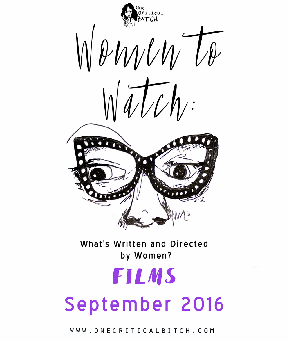 Women to Watch: September New Releases in Film | This month's theatrical releases Written, Directed, and Created by Women | See the whole list on onecriticalbitch.com