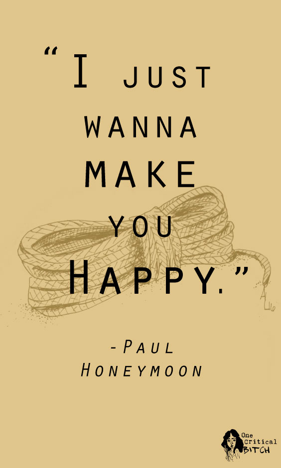 """I just wanna make you happy."" - Paul, HONEYMOON 