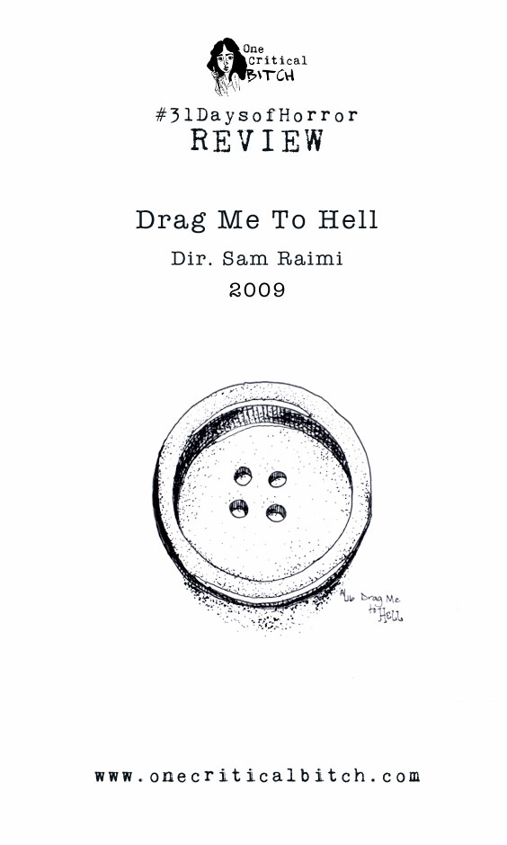 REVIEW: Sam Raimi's Drag Me To Hell (2009) - Join in on #31DaysofHorror at onecriticalbitch.com