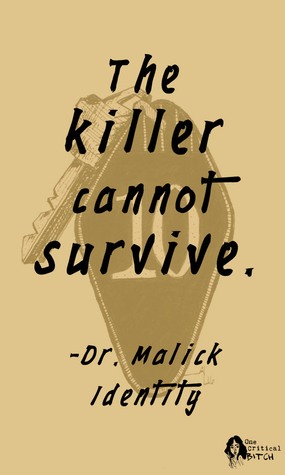 """The killer cannot survive."" -Dr. Malick, Identity (2003) 