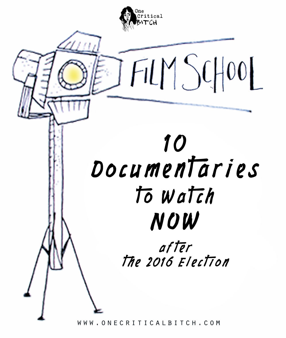 Film School: 10 Documentaries to Watch Now | What to watch now that the election's over | onecriticalbitch.com