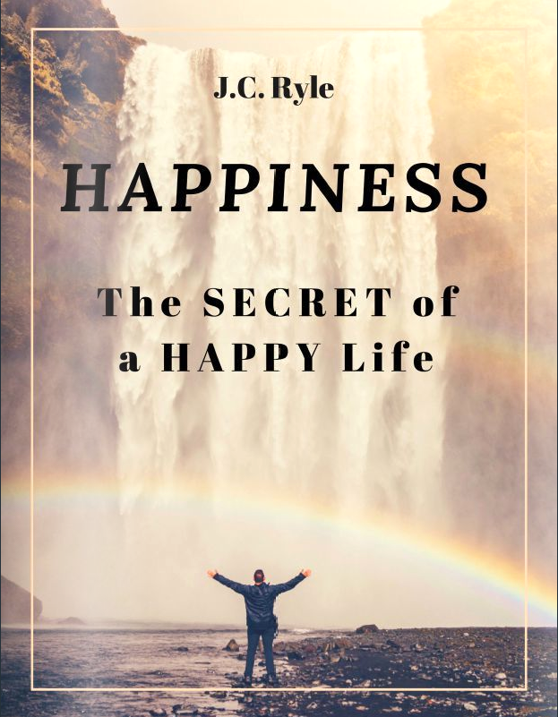 Happiness - The Secret Of A Happy LifeJ.C. Ryle