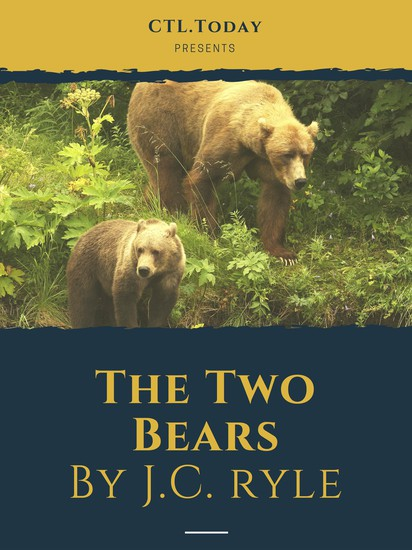 The Two Bears - By J.C. Ryle