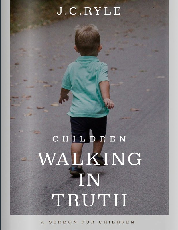 Children Walking In Truth - By J.C. Ryle