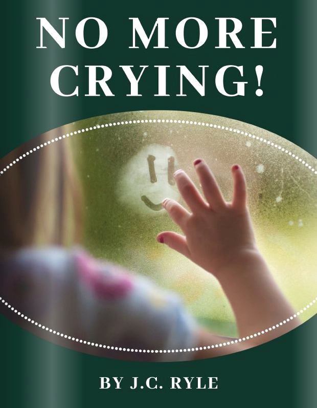 No More Crying - By J.C. Ryle