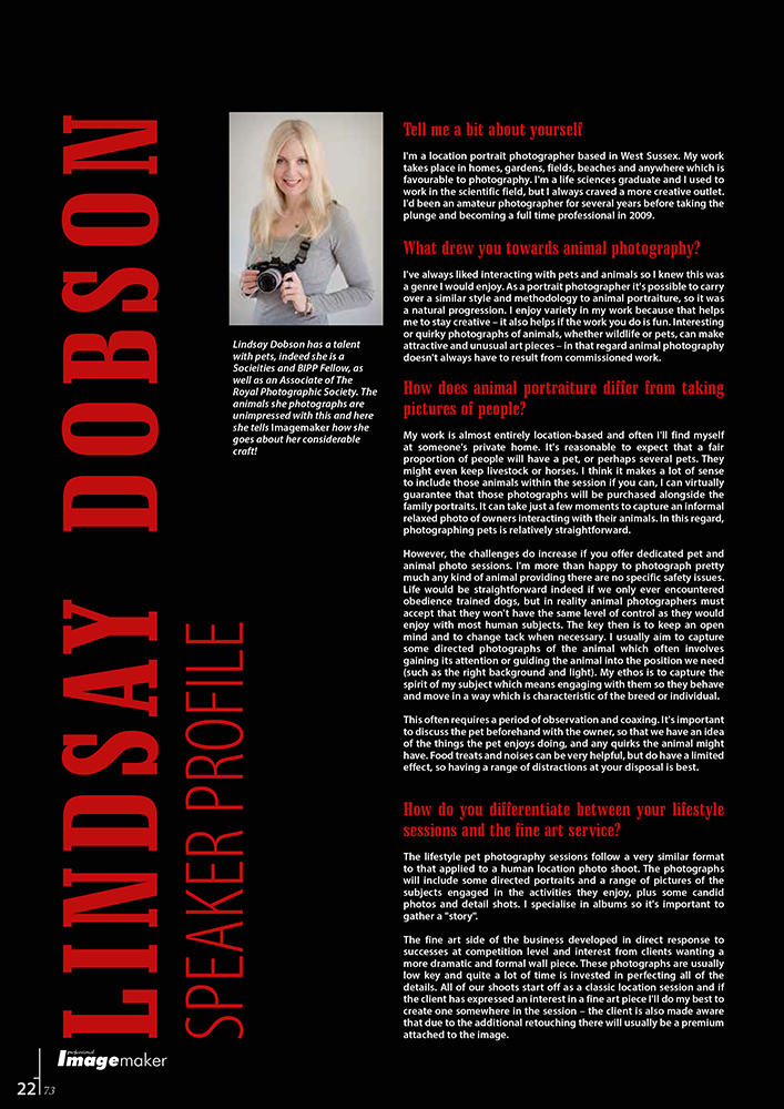 professional imagemaker june 2014 - This heavy, glossy magazine has got to be one of the most informative journals in the industry - packed full of interviews and articles covering every aspect of professional photography. I was delighted to be the subject of a substantial four page feature detailing the ins and outs of animal photography. It's an area some portrait photographers will naturally want to incorporate into their offerings, but it's also a subject many photographers will find frustrating.