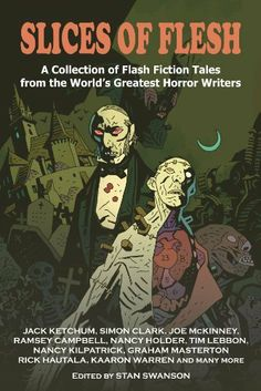 Slices Of Flesh:A Collection of Flash Fiction Tales from the World's Greatest Horror Writers - Do you like your horror in small bite-sized chunks? If so, then SLICES OF FLESH from Dark Moon Books will activate your taste buds like zombies drawn to fresh brains.These flash fiction stories oozed from the brains of some of the best horror writers from around the world and will fit perfectly into your daily diet of