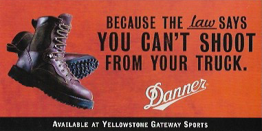 "2000 - Rosey Award Winner: OutdoorDanner.""Because The Law Says You Can't Shoot From Your Truck.""Agency: Robbey Marketing"