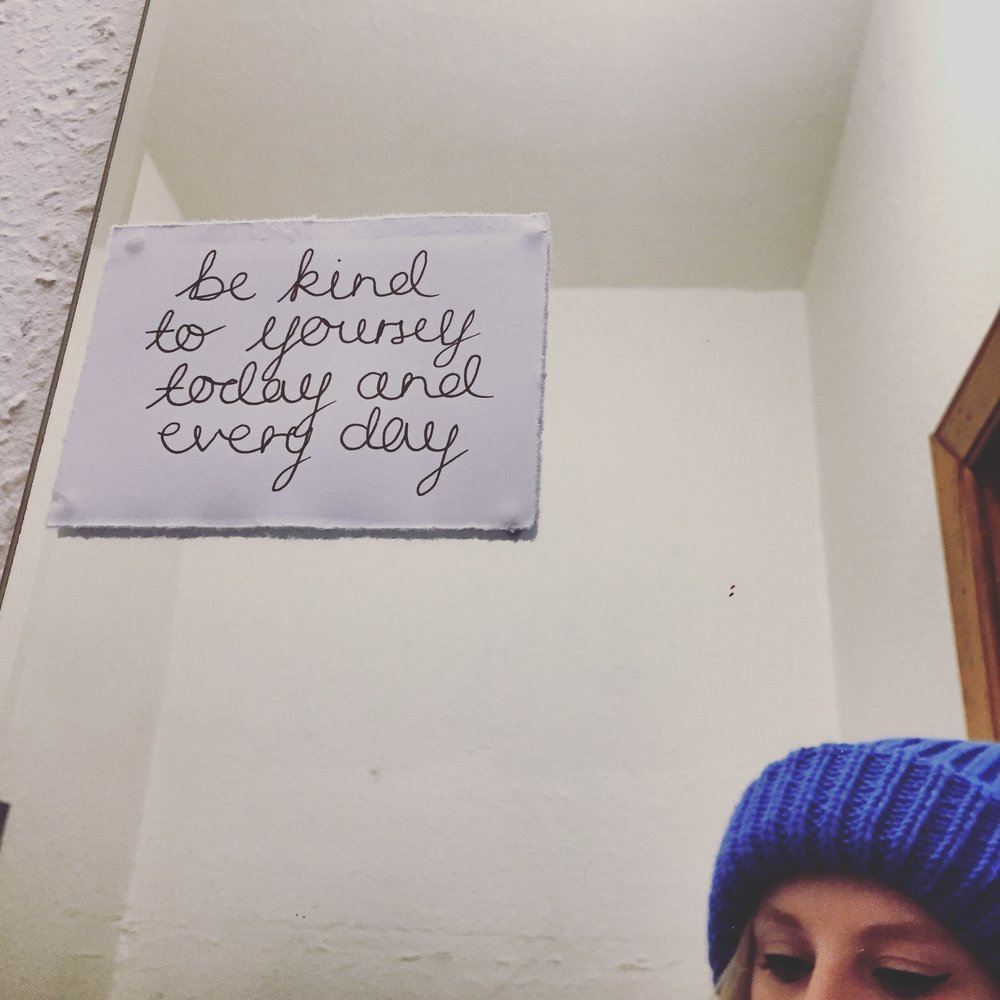 Words to remember: be kind to yourself today and every day.