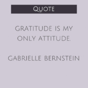 gratitude is my only attitude.jpg