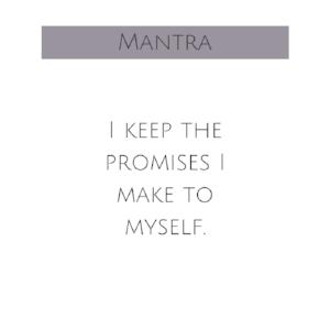 Mantra - I keep the promises I make to myself.