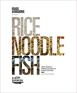 Rice, Noodle, Fish: Deep Travels Through Japan's Food Culture by Matt Goulding